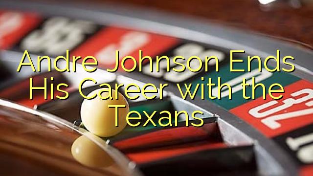 Andre Johnson beëindig sy loopbaan met die Texans