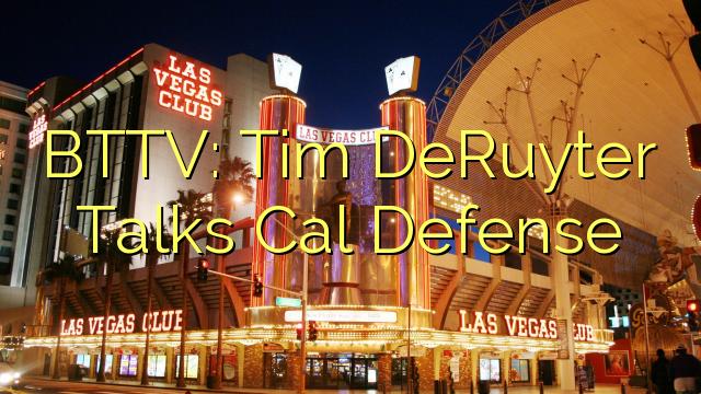 BTTV: Tim DeRuyter Sarunas Cal Defense