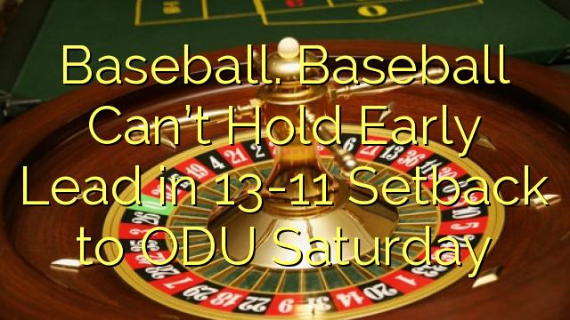 Бејзбол. Бејзболот не може да одржи рано водство во 13-11 Намалување на ODU во сабота