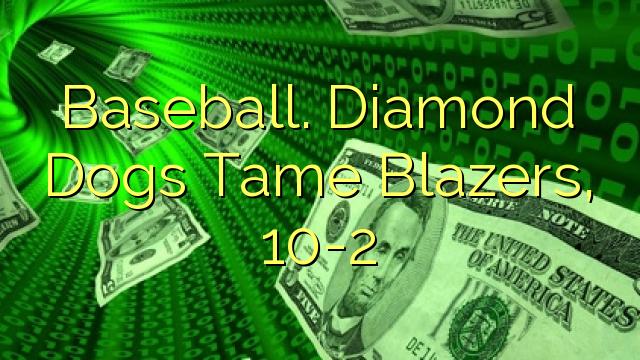 Baseball. Diamond Dogs Tame Blazers, 10-2