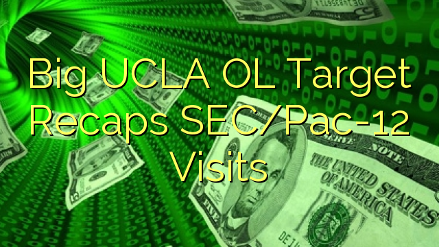 Vizite Big UCLA OL țintă Recaps SEC / Pac-12
