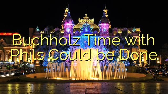 Phils ilə Buchholz Time edilə bilər