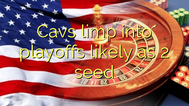 Cavs zoppicare in play-off probabilmente come seme 2