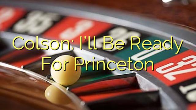 Colson: Budem pripravený na Princeton
