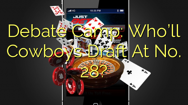 Debate Camp: Who'll Cowboys Draft At No. 28?