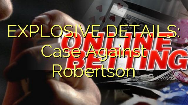 DÉTAILS EXPLOSIFS: affaire contre Robertson