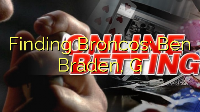 Finding Broncos: Ben Braden, G