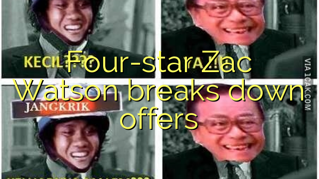 Empat-bintang Zac Watson rusak penawaran