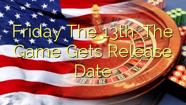 Friday The 13th: Permainan Dapat Release Date