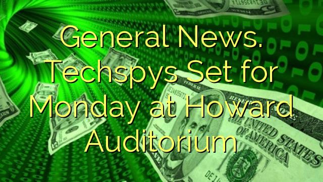 General News. Techspys Set za ponedeljek ob Howard Auditorium