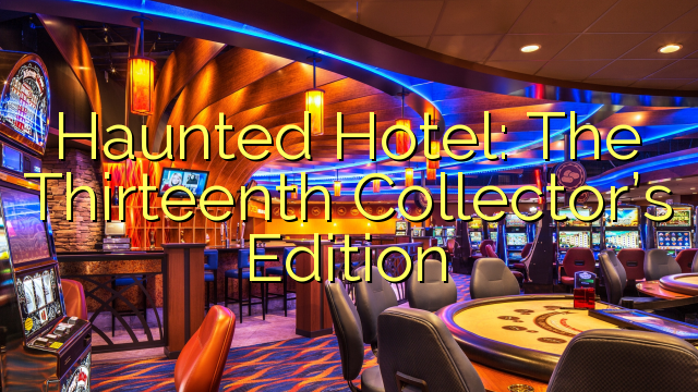 Haunted Hotel: The trettende Collectors Edition