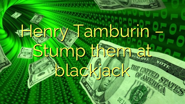 Henry Tamburin - jogue-os no blackjack