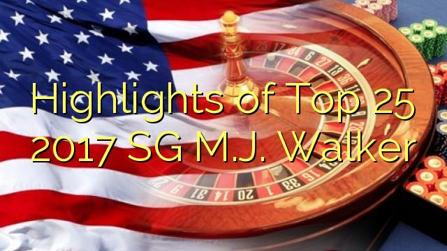 Destaques do Top 25 2017 SG MJ Walker