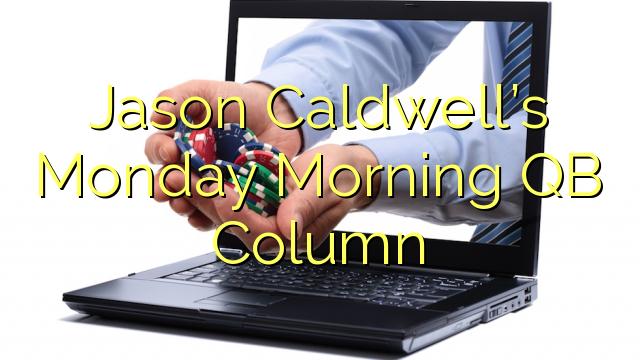 Jason Caldwell's maandagmorgen QB-kolom