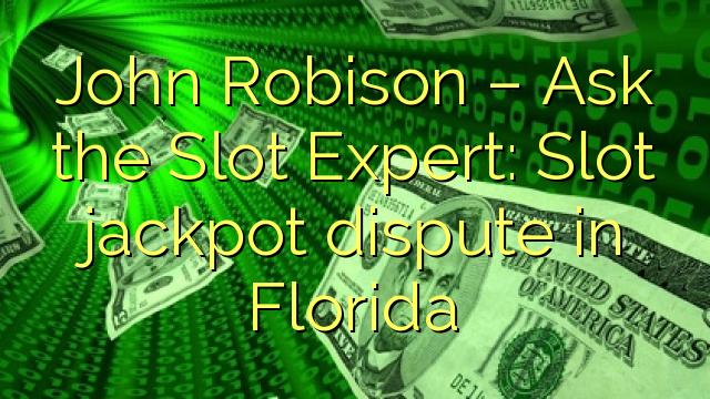 John Robison - Întrebați-l pe Slot Expert: Disputa jackpot-ului slot în Florida