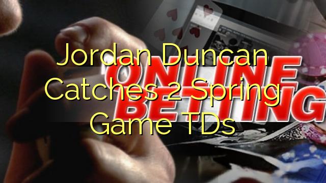 Jordan Duncan Catches 2 mùa xuân trò chơi TDs