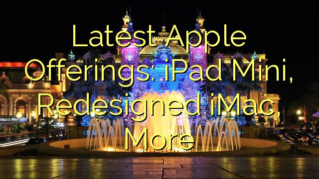 Nyeste Apple-tilbud: iPad Mini, Redesignet iMac, Mere