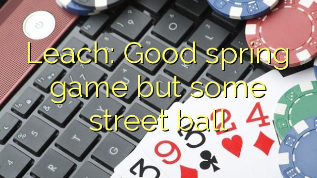 Leach: Tốt trò chơi mùa xuân nhưng một số bóng đường phố
