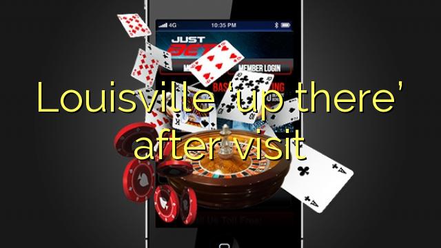 "Louisville ""იქ"" ვიზიტის შემდეგ"