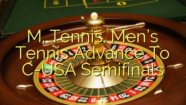 M. Tennis. ຜູ້ຊາຍ Tennis Advance ໄປ C-USA Semifinals