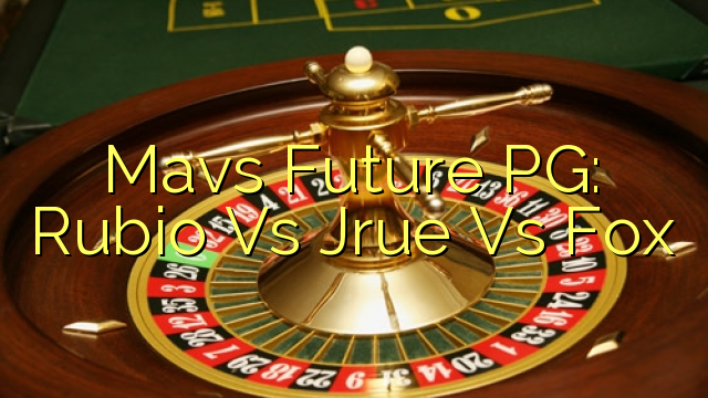 Mavs Future PG: Rubio Vs Jrue Vs Fox