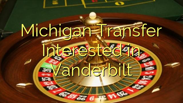 Michigan Transfer Interesat Vanderbilt