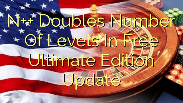 Ücretsiz Ultimate Edition Güncellemesi yılında Düzeylerinin N ++ Çiftler Numarası