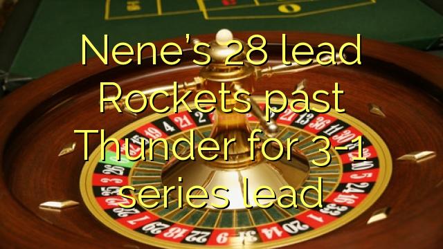 Nene on 28 viia Rockets viimase Thunder jaoks 3-1 seeria juhtima
