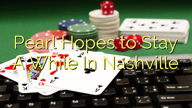Pearl Håper å bo en stund i Nashville