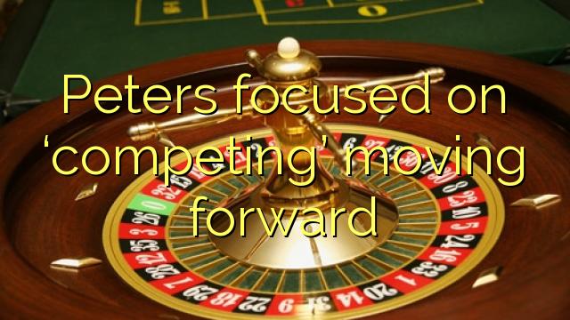 Ο Peters επικεντρώθηκε στην «ανταγωνιστική» πορεία προς τα εμπρός