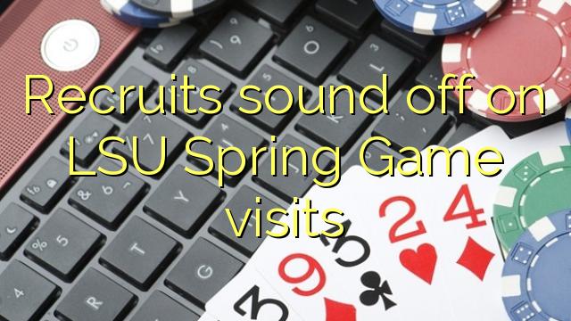 Le reclute sound off nelle visite LSU primavera gioco