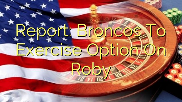 Доклад: Бронкос да упражнява опция на Роби