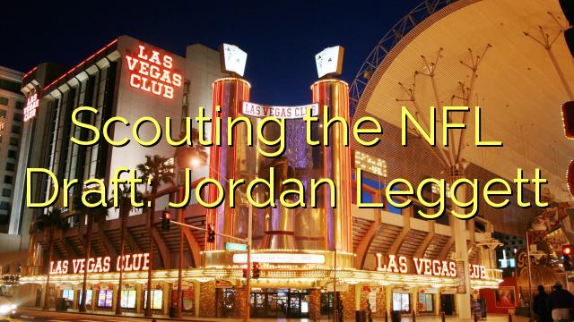 Извиднички на НФЛ нацрт: Јордан Легgett