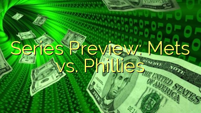 Seria Preview: Mets vs. Phillies