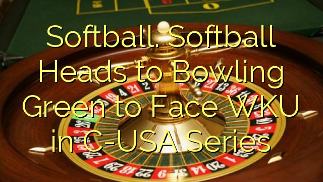 Weicher Ball. Heads Softball zu Bowling Green to Face WKU in C-USA-Serie
