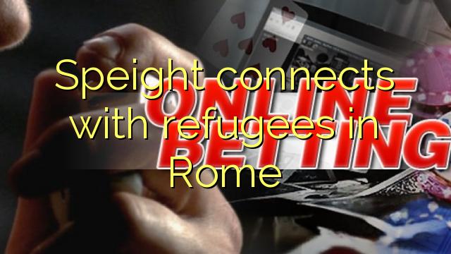 Speight ngahubungkeun jeung pangungsi di Roma