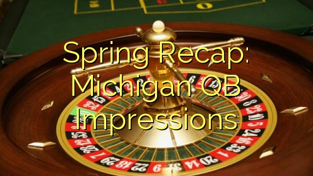 Kevät Kertaus: Michigan QB Impressions