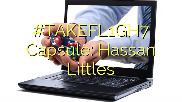 #TAKEFL1GH7 Капсула: Хасан Литлс
