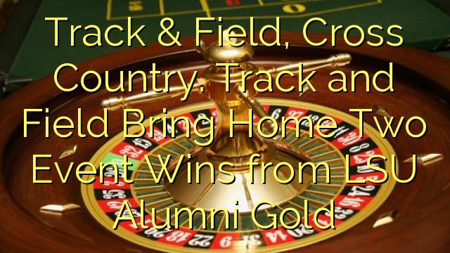 Track & Field, Cross Country. Raad-iyo Field keena Home Laba Event Guuleystay ka Gold LSU Alumni