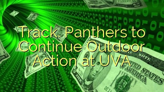 Spåra. Panthers att fortsätta utomhusaktiviteter vid UVA