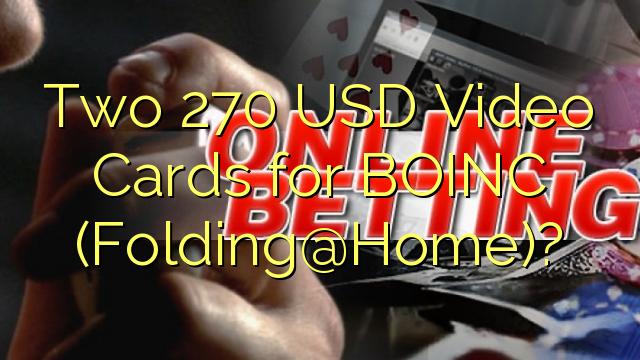 BOINC (qopqog'i @ Home) uchun ikki 270 AQSh dollari Video Kartalar?
