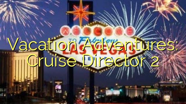 Ferie Adventures: Cruise Director 2