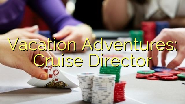 Las aventuras de vacaciones: director de crucero