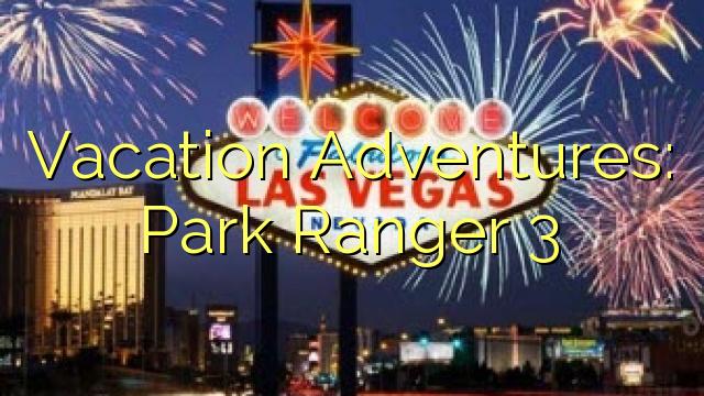 Dopust Adventures: Park Ranger 3