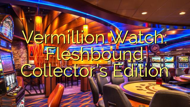 Vermillion Watch: Fleshbound Kolleksiyası nin Edition