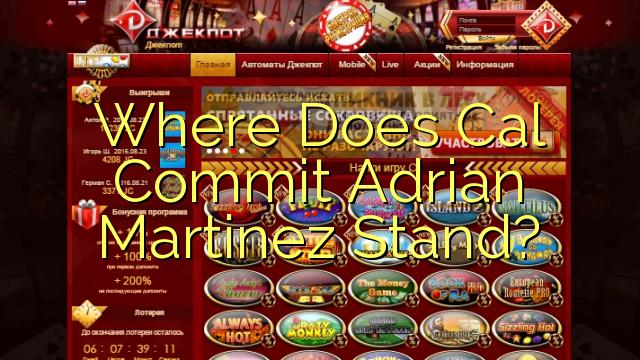 Kust Cal sissekanne Adrian Martinez Stand?