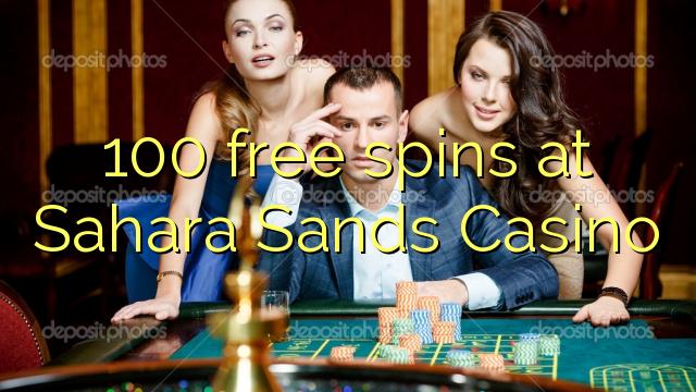 Sahara Sands Casino-da 100 pulsuz spins