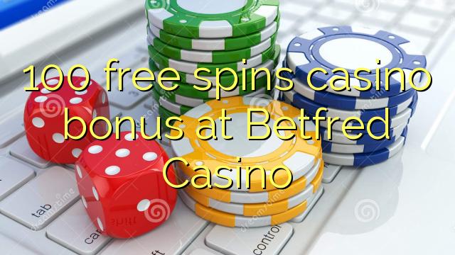 100 pulsuz Betfred Casino casino bonus spins