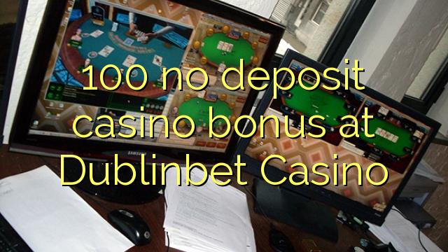 100 Dublinbet Casino heç bir depozit casino bonus