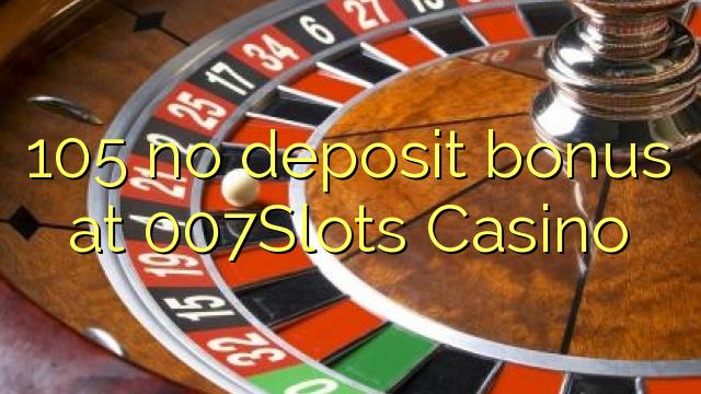 105 kein Einzahlungsbonus bei 007Slots Casino